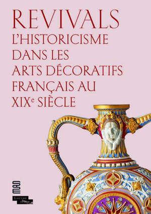 Revivals : l'historicisme dans les arts décoratifs français au XIXe siècle