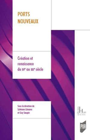 Ports nouveaux : création et renaissance du XVe au XXIe siècle