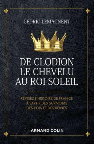 De Clodion le Chevelu au Roi-Soleil : révisez l'histoire de France à partir des surnoms des rois et des reines