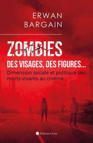 Zombies : des visages, des figures... : dimension sociale et politique des morts-vivants au cinéma