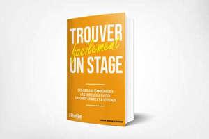 Trouver facilement un stage : conseils & témoignages, les erreurs à éviter : un guide complet & efficace