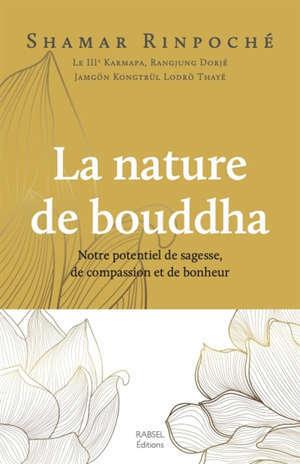 La nature de bouddha : notre potentiel de sagesse, de compassion et de bonheur