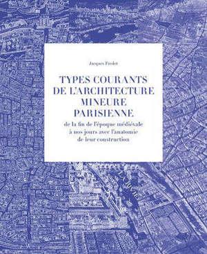 Types courants de l'architecture mineure parisienne : de la fin de l'époque médiévale à nos jours avec l'anatomie de leur construction