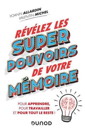 Révélez les super pouvoirs de votre mémoire : pour vos études, dans votre travail, au quotidien