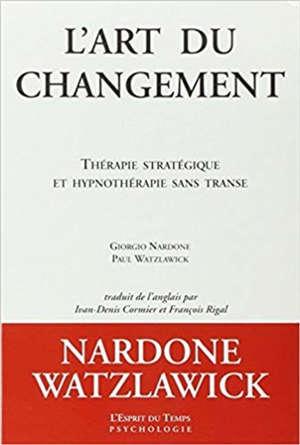 L'art du changement : thérapie stratégique et hypnothérapie sans transe