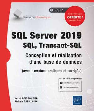 SQL Server 2019 : SQL, Transact-SQL : conception et réalisation d'une base de données (avec exercices pratiques et corrigés)
