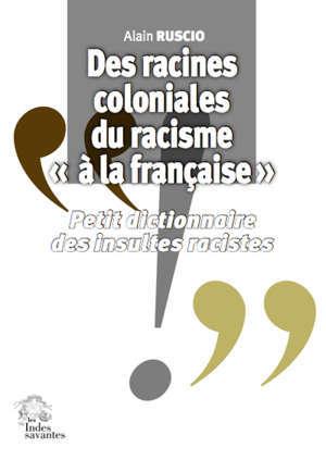 Des racines coloniales du racisme à la française : petit dictionnaire des insultes racistes