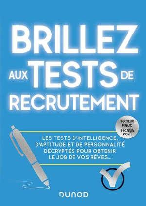 Brillez aux tests de recrutement : secteur public, secteur privé : les tests d'intelligence, d'aptitude et de personnalité décryptés pour obtenir le job de vos rêves...