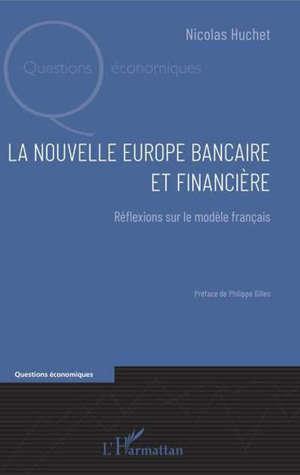 La nouvelle Europe bancaire et financière : réflexions sur le modèle français