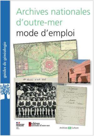 Archives nationales d'outre-mer : mode d'emploi : guide d'orientation dans les fonds d'archives