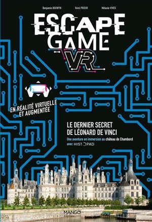 Escape game VR : le dernier secret de Léonard de Vinci : une aventure en immersion au château de Chambord avec HistoPad