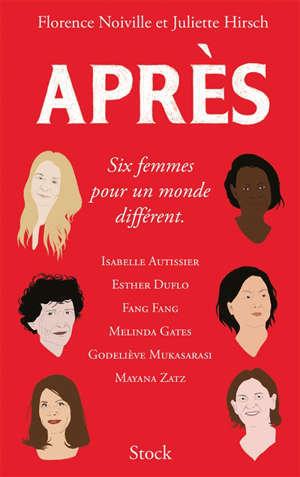 Après : six femmes pour un monde différent : Isabelle Autissier, Esther Duflo, Fang Fang, Melinda Gates, Godeliève Mukasarasi, Mayana Zatz