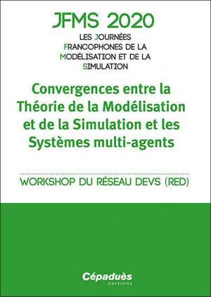 Convergences entre la théorie de la modélisation et de la simulation et les systèmes multi-agents : workshop du réseau DEVS (RED) : IES de Cargèse, Corse, 13 au 18 avril 2020