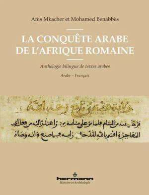 La conquête arabe de l'Afrique romaine : anthologie bilingue de textes arabes