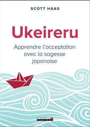 Ukeireru : apprendre l'acceptation avec la sagesse japonaise