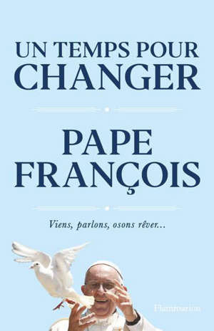 Un temps pour changer : viens, parlons, osons rêver... : conversations avec Austen Ivereigh