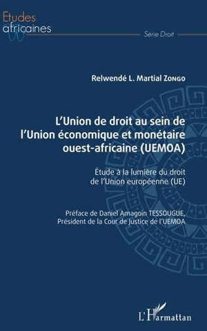 L'union de droit au sein de l'Union économique et monétaire ouest-africaine (UEMOA) : étude à la lumière du droit de l'Union européenne (UE)
