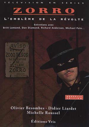 Zorro : l'emblème de la révolte : entretiens avec Britt Lomond, Don Diamond, Richard Anderson, Michael Pate...