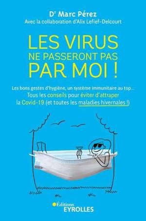 Les virus ne passeront pas par moi ! : les bons gestes d'hygiène, un système immunitaire au top... : tous les conseils pour éviter d'attraper la Covid-19 (et toutes les maladies hivernales !)