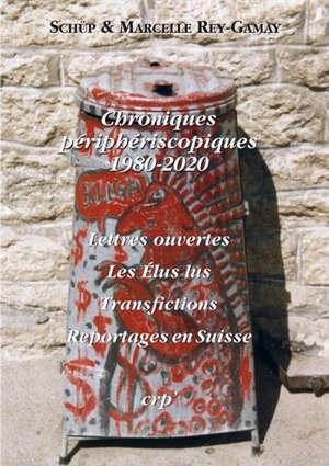 Chroniques périphériscopiques 1980-2020 : lettres ouvertes, les élus lus, transfictions, reportages en Suisse