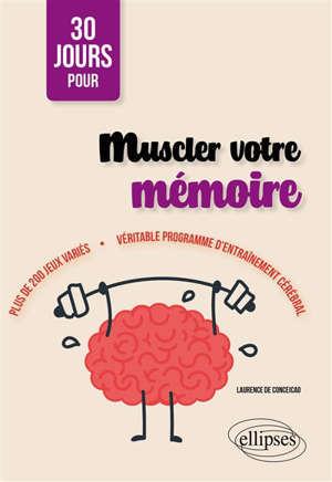 30 jours pour muscler votre mémoire : plus de 200 jeux variés : véritable programme d'entraînement cérébral