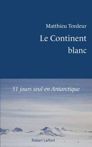 Le continent blanc : 51 jours seul en Antarctique