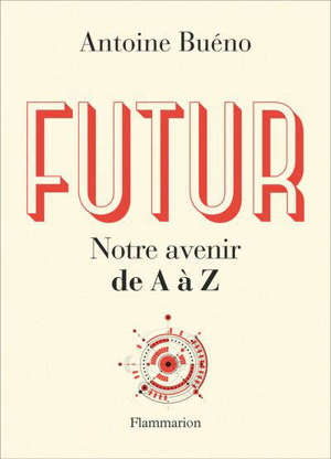 Futur : notre avenir de A à Z