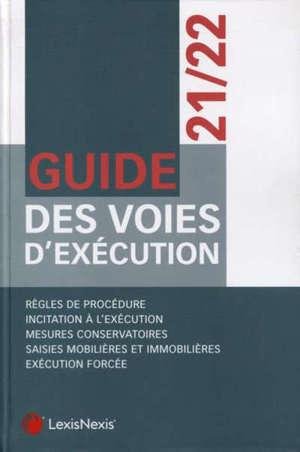 Guide des voies d'exécution 2021-2022 : règles de procédure, incitation à l'exécution, mesures conservatoires, saisies mobilières et immobilières, exécution forcée