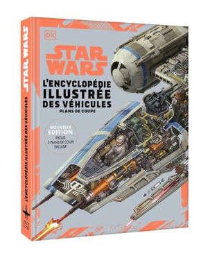 Star Wars : l'encyclopédie illustrée des véhicules : plans de coupe