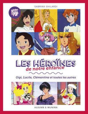 P'tit pop. Volume 1, Les héroïnes de notre enfance : Gigi, Lucile, Clémentine et toutes les autres