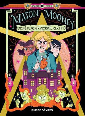Mason Mooney : enquêteur paranormal certifié. Volume 1