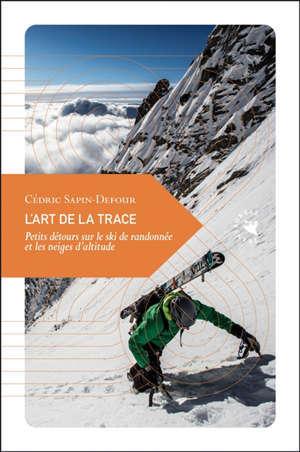 L'art de la trace : petits détours sur le ski de randonnée et les neiges d'altitude