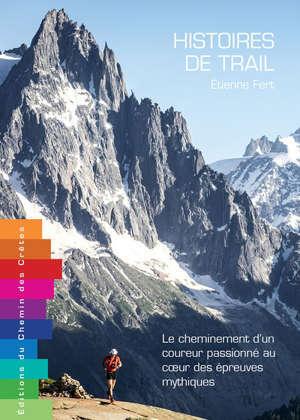 Histoires de trail : le cheminement d'un coureur passionné au coeur des épreuves mythiques