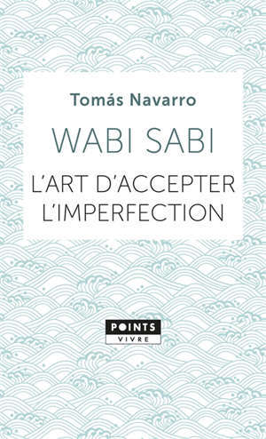 Wabi sabi : l'art d'accepter l'imperfection