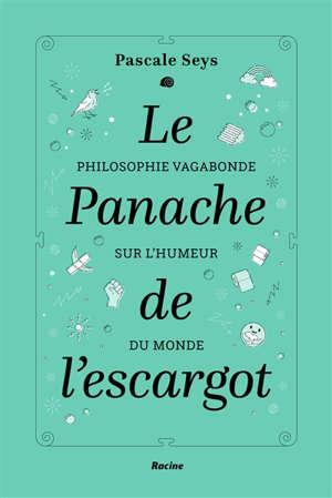 Le panache de l'escargot : philosophie vagabonde sur l'humeur du monde