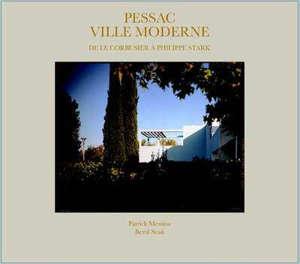 Pessac : ville moderne : de Le Corbusier à Philippe Starck