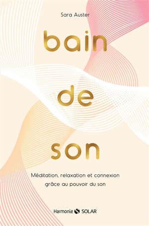 Bain de son : méditation, relaxation et connexion grâce au pouvoir du son