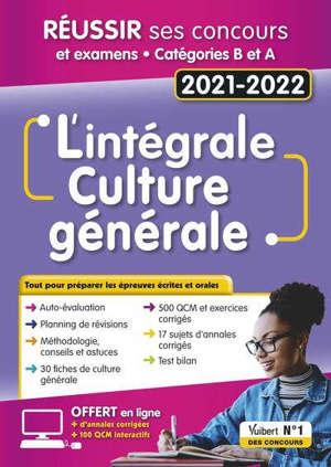 Culture générale, l'intégrale : réussir ses concours : concours 2021-2022, fonction publique, catégories B et A
