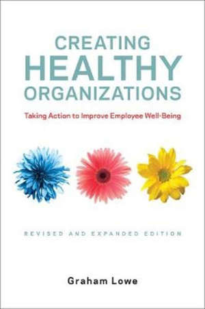 Creating Healthy Organizations: Taking Action to Improve Employee Well-Being, Revised and Expanded Edition