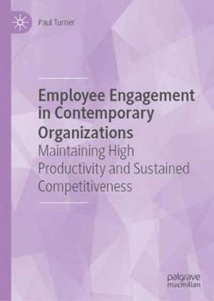 Employee Engagement in Contemporary Organizations: Maintaining High Productivity and Sustained Competitiveness - 1st ed. 2020