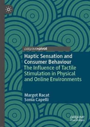 Haptic Sensation and Consumer Behaviour: The Influence of Tactile Stimulation in Physical and Online Environments - 1st ed. 2020