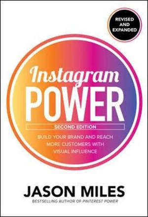 Instagram Power, Second Edition: Build Your Brand and Reach More Customers with Visual Influence - 2 ed