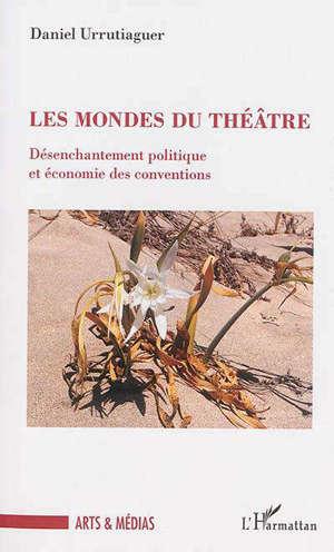 Les mondes du théâtre : désenchantement politique et économie des conventions