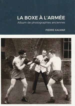 LA BOXE A L'ARMEE - ALBUM DE PHOTOGRAPHIES ANCIENNES