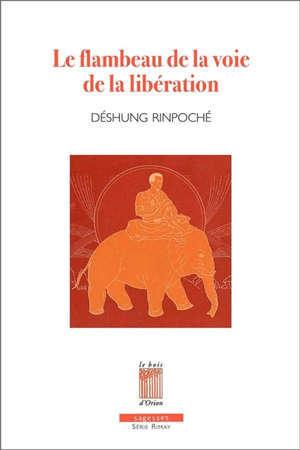 Le flambeau de la voie de la libération : les méthodes de méditation en l'expérience profonde de Shamatha et Vipashyanâ