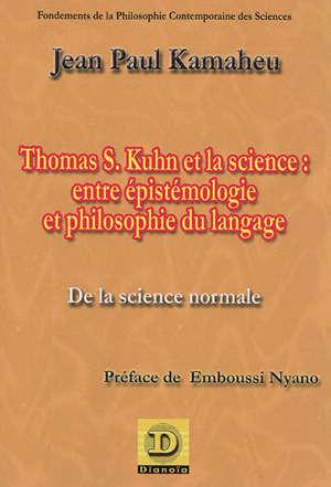 Thomas S. Kuhn et la science : entre épistémologie et philosophie du langage : de la science normale