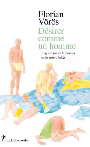 Désirer comme un homme : enquête sur les fantasmes et les masculinités