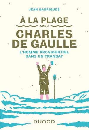 A la plage avec Charles de Gaulle : l'homme providentiel dans un transat