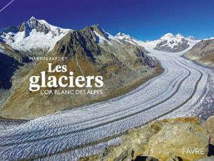 Les glaciers : l'or blanc des Alpes