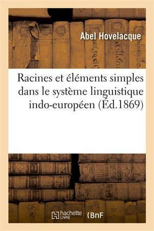Racines et éléments simples dans le système linguistique indo-européen